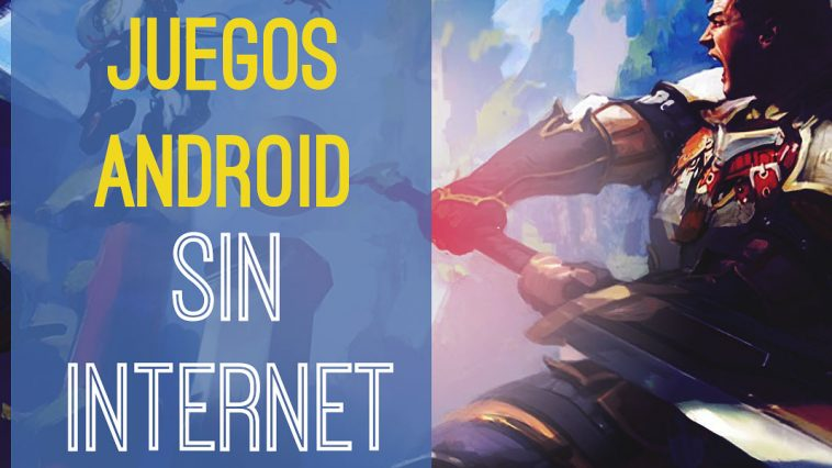 Los 5 Mejores Juegos Sin Internet Para Android Geek Friki